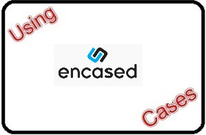 Using Encased Cases