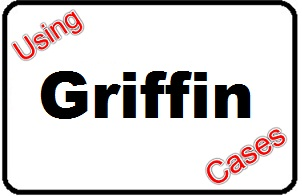 Using Griffin Cases
