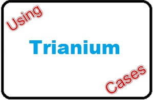 Using Trianium Cases
