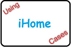 Using iHome Cases