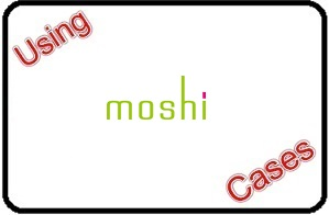 Using Moshi Cases